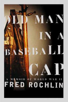 Old Man in a Baseball Cap: A Memoir of World War II