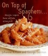 On Top of Spaghetti...: Macaroni, Linguine, Penne, and Pasta of Every Kind