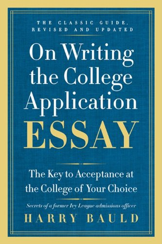 On Writing the College Application Essay: The Key to Acceptance at the College of Your Choice 9780062123992