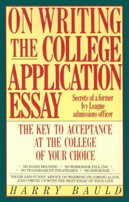 On Writing the College Application Essay: The Key to Acceptance and the College of Your Choice 9780064637220