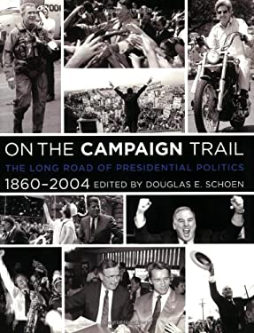 On the Campaign Trail: The Long Road of Presidential Politics, 1860-2004 9780060734824