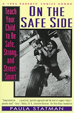 On the Safe Side: Teach Your Child to Be Safe, Strong, and Street-Smart