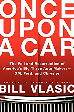 Once Upon a Car: The Fall and Resurrection of America's Big Three Auto Makers; GM, Ford, and Chrysler 9780061845628