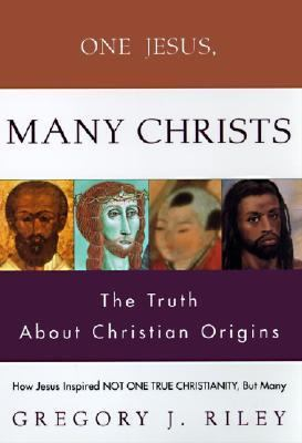 One Jesus, Many Christs: The Truth about Christian Origins