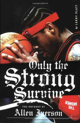 Only the Strong Survive: The Odyssey of Allen Iverson 9780060097745