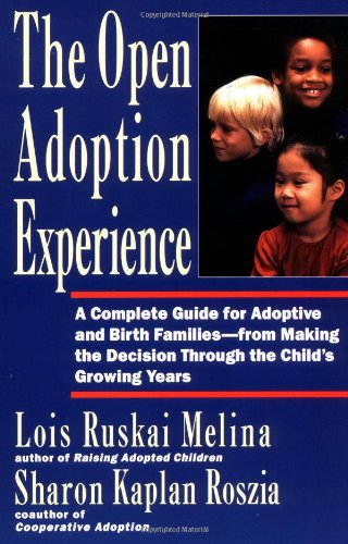 Open Adoption Experience: Complete Guide for Adoptive and Birth Families - From Making the Decision Throug 9780060969578