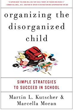 Organizing the Disorganized Child: Simple Strategies to Succeed in School 9780061797415