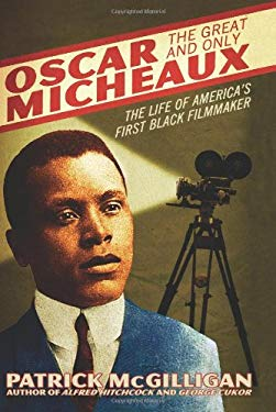 Oscar Micheaux: The Great and Only: The Life of America's First Black Filmmaker 9780060731397
