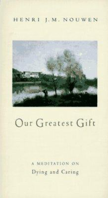 Our Greatest Gift: A Meditation on Dying and Caring 9780060663551