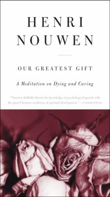 Our Greatest Gift : A Meditation on Dying and Caring