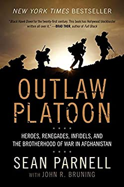 Outlaw Platoon: Heroes, Renegades, Infidels, and the Brotherhood of War in Afghanistan 9780062066404