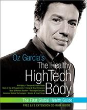 Oz Garcia's the Healthy HighTech Body: anti-aging, therapeutic power foods, state-of-the-art supplements, energy & mood enhancers,