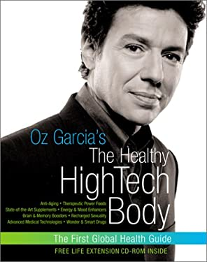 Oz Garcia's the Healthy HighTech Body: anti-aging, therapeutic power foods, state-of-the-art supplements, energy & mood enhancers, brain & memory boos
