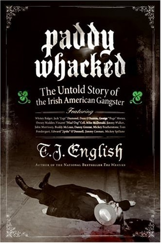 Paddy Whacked: The Untold Story of the Irish American Gangster 9780060590031