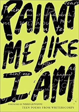 Paint Me Like I Am: Teen Poems