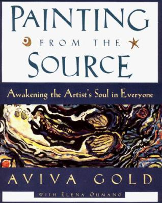 Painting from the Source: Awakening the Artist's Soul in Everyone