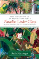 Paradise Under Glass: The Education of an Indoor Gardener 9780061547768