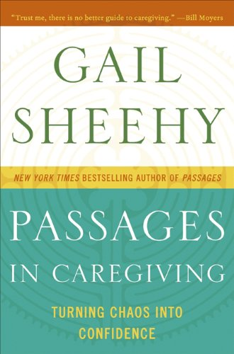 Passages in Caregiving: Turning Chaos Into Confidence 9780061661204