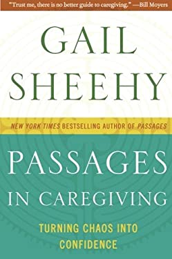 Passages in Caregiving: Turning Chaos Into Confidence 9780061661211