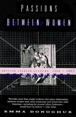 Passions Between Women: British Lesbian Culture 1668-1801