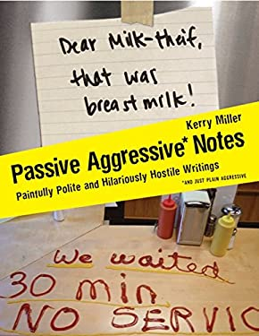 Passive Aggressive Notes: Painfully Polite and Hilariously Hostile Writings 9780061630590