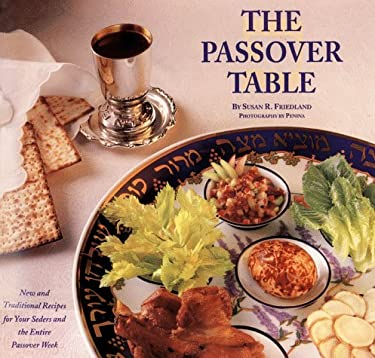 Passover Table: New and Traditional Recipes for Your Seders and the Entire Passover Week