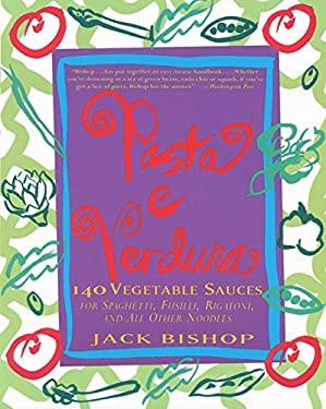 Pasta E Verdura: 140 Vegetable Sauces for Spaghetti, Fusilli, Rigatoni, and All Other Noodles