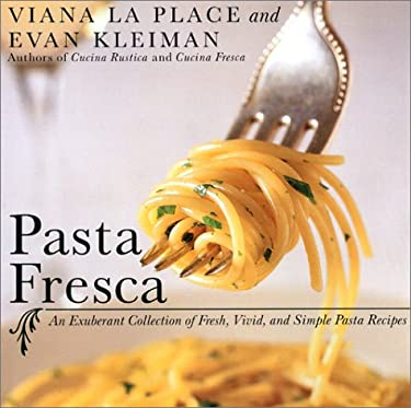 Pasta Fresca: An Exuberant Collection of Fresh, Vivid, and Simple Pasta Recipes 9780060935085