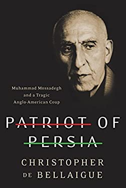 Patriot of Persia: Muhammad Mossadegh and a Tragic Anglo-American Coup 9780061844706