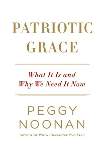 Patriotic Grace: What It Is and Why We Need It Now 9780061735820