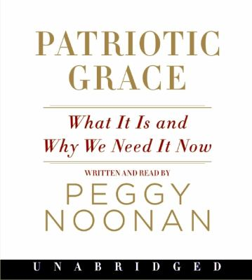 Patriotic Grace: What It Is and Why We Need It Now 9780061754753