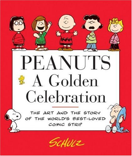 Peanuts: A Golden Celebration: The Art and the Story of the World's Best-Loved Comic Strip 9780060766603