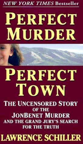 Perfect Murder, Perfect Town: The Uncensored Story of the JonBenet Murder and the Grand Jury's Search for the Truth 9780061096969