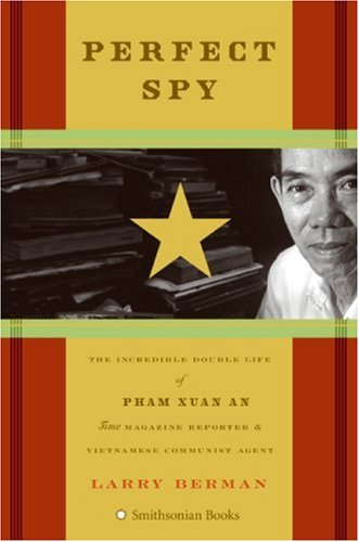 Perfect Spy: The Incredible Double Life of Pham Xuan An, Time Magazine Reporter and Vietnamese Communist Agent 9780060888381