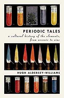Periodic Tales: A Cultural History of the Elements, from Arsenic to Zinc 9780061824722