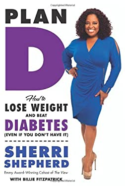 Plan D: How to Tackle Your Sugar Sensitivity, Lose Weight, and Live Right Before and After Diabetes 9780062226242