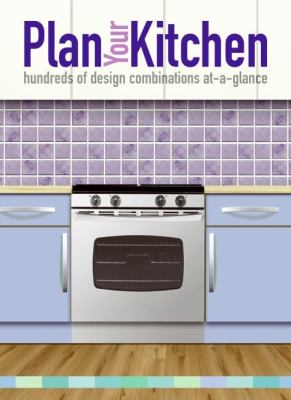 Plan Your Kitchen : Hundreds of Design Combinations At-a-Glance