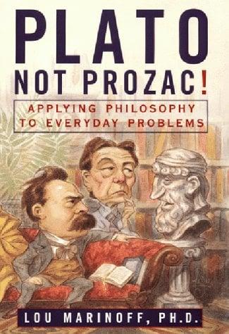 Plato, Not Prozac!: Applying Philosophy to Everyday Problems