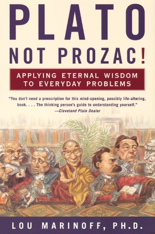 Plato, Not Prozac!: Applying Eternal Wisdom to Everyday Problems 9780060931360