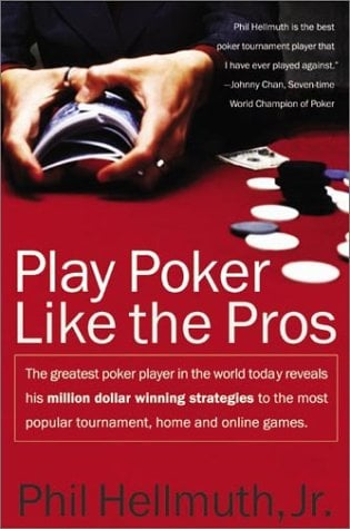 Play Poker Like the Pros: The Greatest Poker Player in the World Today Reveals His Million-Dollar-Winning Strategies to the Most Popular Tournam 9780060005726