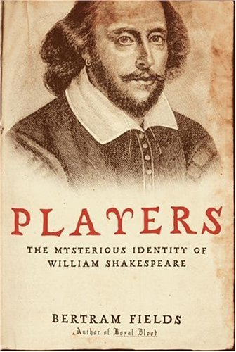 Players: The Mysterious Identity of William Shakespeare