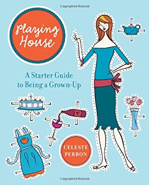 Playing House: A Starter Guide to Being a Grown-Up