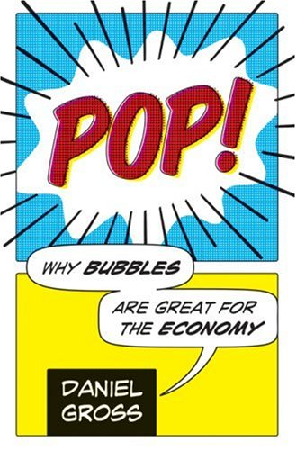 Pop!: Why Bubbles Are Great for the Economy 9780061151545