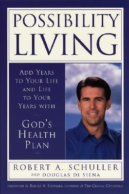 Possibility Living: Add Years to Your Life and Life to Your Years with God's Health Plan 9780060199142