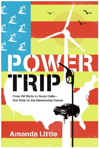 Power Trip: From Oil Wells to Solar Cells--Our Ride to the Renewable Future 9780061353253