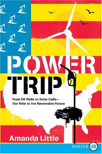 Power Trip: From Oil Wells to Solar Cells--Our Ride to the Renewable Future 9780061885143