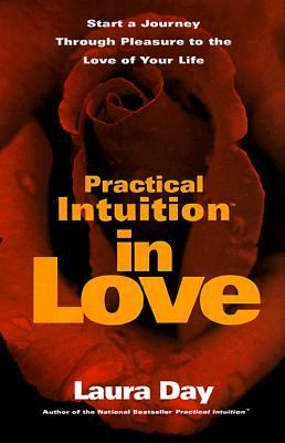 Practical Intuition in Love: Start a Journey Through Pleasure to the Love of Your Life