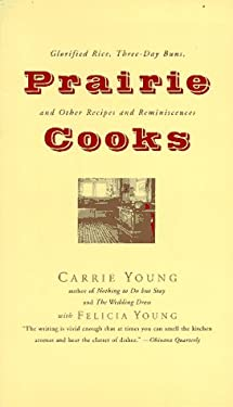 Prairie Cooks: Glorified Rice, Three-Day Buns, and Other Recipes and Reminiscences 9780060927769