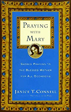 Praying with Mary: Sacred Prayers to the Blessed Mother for All Occasions