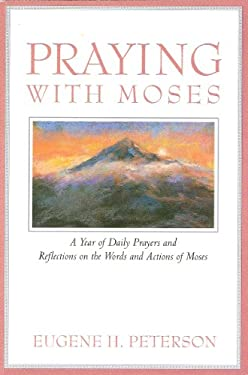 Praying with Moses: A Year of Daily Prayers and Reflections on the Words and Actions of Moses